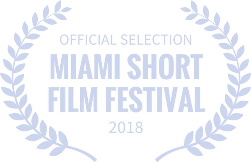 OFFICIAL SELECTION MIAMI SHORT FILM FESTIVAL 2018